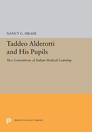 Taddeo Alderotti and His Pupils: Two Generations of Italian Medical Learning (Princeton Legacy Library) Nancy G. Siraisi