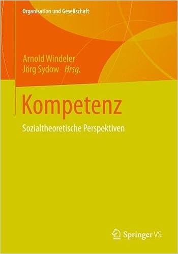 Book Kompetenz: Sozialtheoretische Perspektiven (Organisation und Gesellschaft) (German Edition)