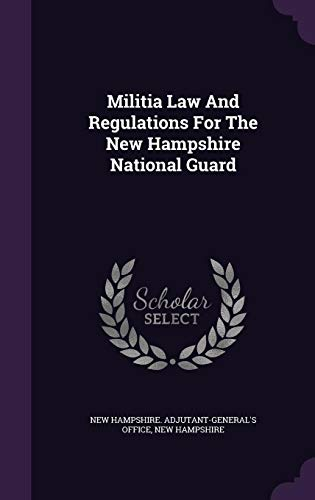 Militia Law And Regulations For The New Hampshire National Guard (National New Hampshire Guard)