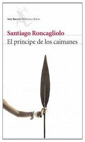 Descargar Libro El Príncipe De Los Caimanes Santiago Roncagliolo