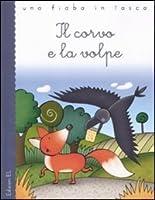 Il corvo e la volpe. Ediz. illustrata