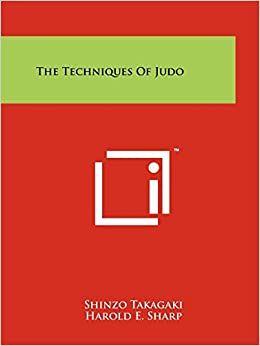 Book The Techniques of Judo by Risei Kano (Foreword), Shinzo Takagaki (1-Oct-2011)