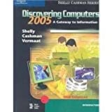 Discovering Computers 2005 : A Gateway to Information, Introductory, Shelly, Gary B. and Cashman, Thomas J., 0619202181
