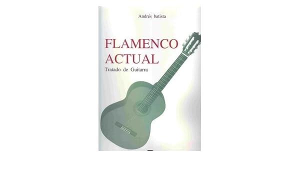Flamenco actual. Tratado de guitarra (PARTITURAS): Amazon.es ...