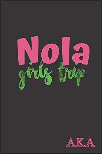 Nola Girls Trip AKA: Alpha Kappa Alpha Journal for sorority