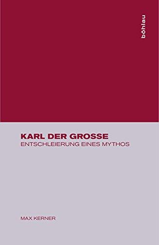 Karl der Grosse. Entschleierung eines Mythos
