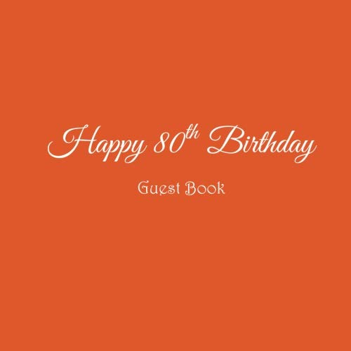 Happy 80th Birthday Guest Book .........: Guest Book Happy 80th Birthday 80 year old gifts accessories decor ideas party supplies decorations for ... Guest Message Book Keepsake Orange Cover