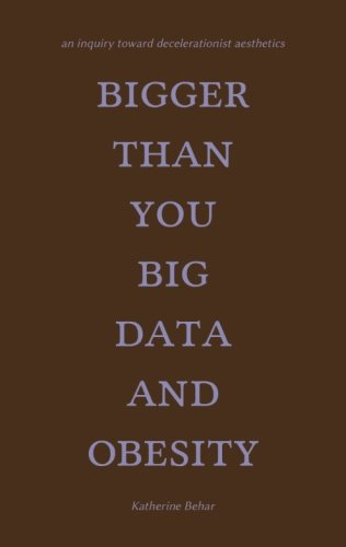 Bigger Than You: Big Data and Obesity: An Inquiry towards Decelerationist Aesthetics