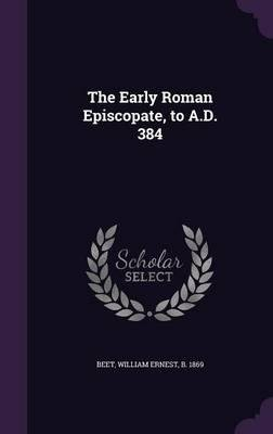 Download The Early Roman Episcopate, to A.D. 384(Hardback) - 2016 Edition pdf epub