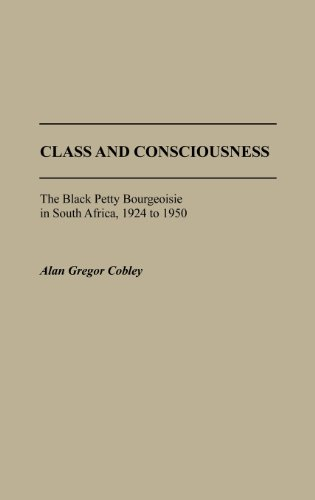 class-and-consciousness-the-black-petty-bourgeoisie-in-south-africa-1924-to-1950-contributions-in-af