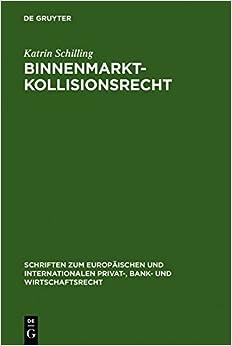 Binnenmarktkollisionsrecht (Schriften zum Europaischen und Internationalen Privat-, Bank- und Wirtschaftsrecht)