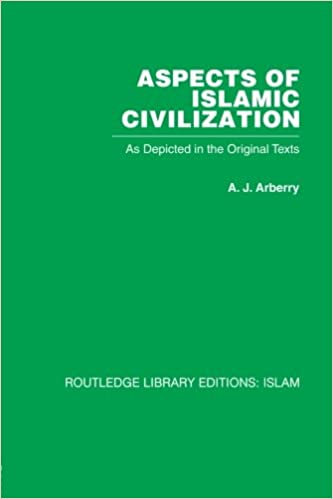 Aspects of islamic civilization as depicted in the original texts aspects of islamic civilization as depicted in the original texts a j arberry 9780415611756 amazon books publicscrutiny Gallery