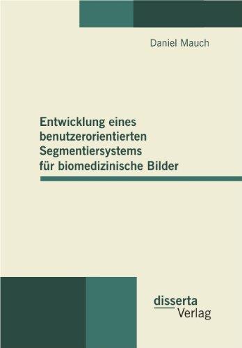 Entwicklung Eines Benutzerorientierten Segmentiersystems Fur Biomedizinische Bilder  [Mauch, Daniel] (Tapa Blanda)