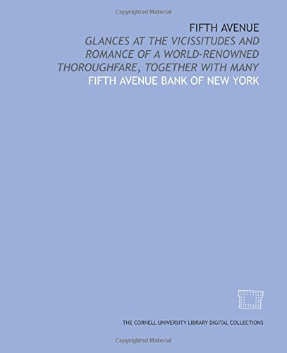 Fifth avenue: glances at the vicissitudes and romance of a world-renowned thoroughfare, together with - Avenue New United States 5th Ny York