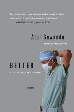 Atul Gawande: Better : A Surgeon's Notes on Performance (Paperback); 2008 Edition