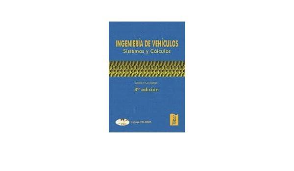 Ingenieria De Vehiculos: Sistemas Y Calculos (Incluye Cd Rom. PRECIO EN DOLARES: MANUEL CASCAJOSA, 1 TOMO: Amazon.com: Books