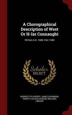 A Chorographical Description of West or H-Iar Connaught : Written A.D. 1684, Part 1684(Hardback) - 2015 Edition ebook