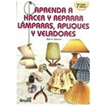 Aprenda a hacer y reparar lamparas, apliques y veladores/Learn to make and repair