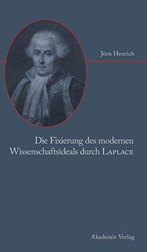 Die Fixierung Des Modernen Wissenschaftsideals Durch Laplace (German Edition)