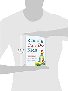 Raising Can-Do Kids: Giving Children the Tools to Thrive in a Fast-Changing World by Perigee Books