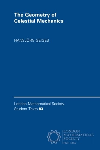 The Geometry of Celestial Mechanics (London Mathematical Society Student Texts)