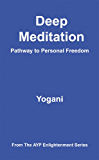 Deep Meditation - Pathway to Personal Freedom (AYP Enlightenment Series Book 1)