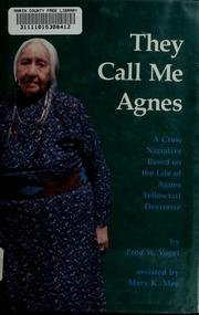 (They Call Me Agnes: A Crow Narrative Based on the Life of Agnes Yellowtail Deernose)