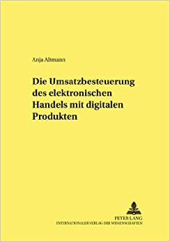Die Umsatzbesteuerung Des Elektronischen Handels Mit Digitalen Produkten: 74 (Studien Zur Wirtschaftspolitik, )