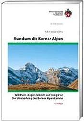 SAC Alpinwandern. Rund um die Berner Alpen: Wildhorn / Eiger / Mönch und Jungfrau: Die Umrundung des Berner Alpenkamms
