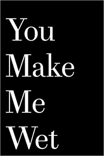 Buy You Make Me Wet 110 Page Blank Lined Husband Gift Idea Book