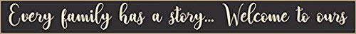 Poor Boy Woodworks 36x4 Sign (Every Family Has A Story.Welcome to Ours, Black) ()