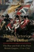 Download 'THREE VICTORIES AND A DEFEAT: THE RISE AND FALL OF THE FIRST BRITISH EMPIRE, 1714-1783' pdf epub