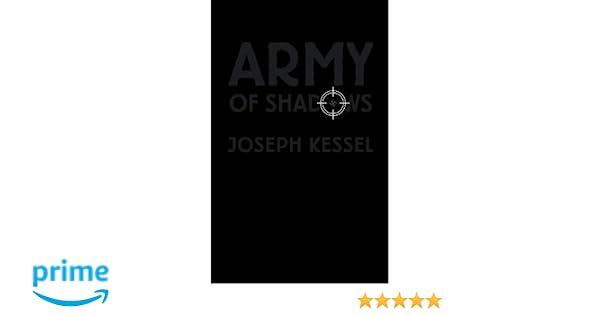 Army of Shadows: Joseph Kessel, Rainer J. Hanshe, Stuart Kendall ...