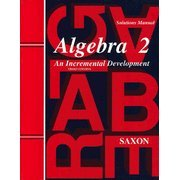 Saxon Algebra 2: An Incremental Development, Solutions Manual