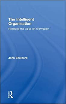 The Intelligent Organisation: Realising the value of information