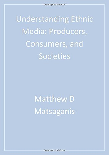 Understanding Ethnic Media: Producers, Consumers, and...