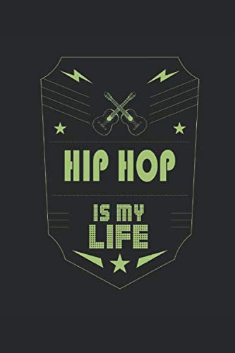 Hip Hop Is My Life: Music Journal | 6 x 9 in, 120 Pages (Blank Lined Notebook)