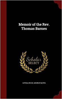 Memoir of the Rev. Thomas Barnes