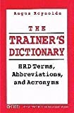 The Trainer's Dictionary : HRD Terms, Abbreviations, and Acronyms, Reynolds, Angus, 0874252199