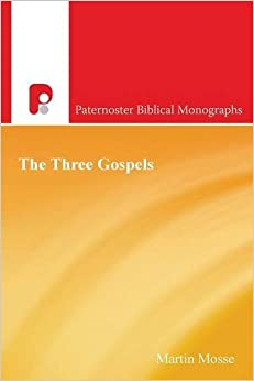The Three Gospels: New Testament History Introduced by the Synoptic Problem (Paternoster Biblical Monographs)