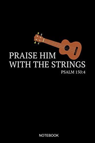 Praise Him With The Strings Psalm 150:4 Notebook: Liniertes Notizbuch A5 - Ukulele Christlich Bibelvers Religion Kirchenband Geschenk (Vatertag Kanada)