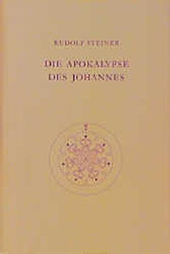 Die Apokalypse des Johannes: Dreizehn Vorträge, Nürnberg 1908 (Rudolf Steiner Gesamtausgabe)