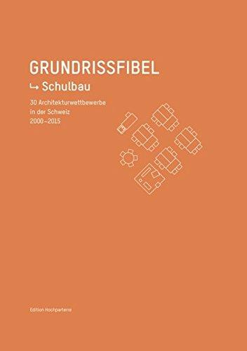Grundrissfibel Schulbauten: 30 Architekturwettbewerbe in der Schweiz 2001–2015