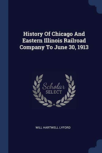 History Of Chicago And Eastern Illinois Railroad Company To June 30, 1913