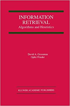 Book Information Retrieval: Algorithms and Heuristics (The Springer International Series in Engineering and Computer Science)