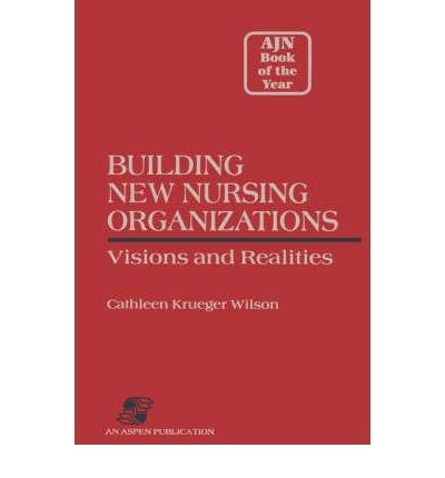 Download [(Building New Nursing Organizations )] [Author: Cathleen Krueger Wilson] [Dec-2007] pdf