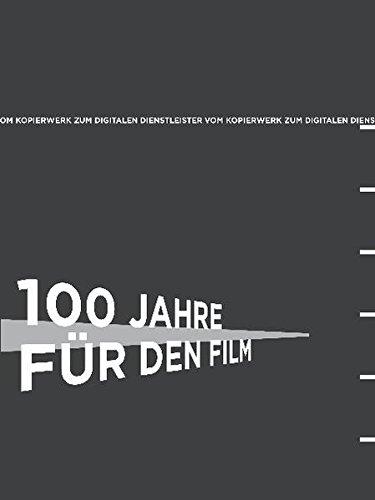 100 Jahre für den Film: Geyer-Werke – CinePostproduction. 1911 – 2011. Vom Kopierwerk zum digitalen Dienstleister.