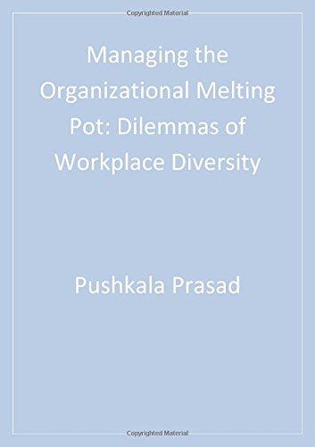 Managing the Organizational Melting Pot: Dilemmas of Workplace Diversity