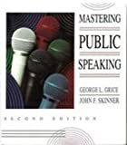 Mastering Public Speaking, Grice, George L. and Skinner, John F., 0131202707