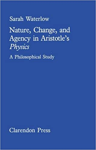 Nature, Change, and Agency in Aristotle's Physics: A Philosophical Study (Clarendons)